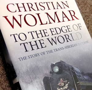 To the Edge of the World – The story of the Trans-Siberian Railway-Christian Wolmar